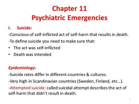 Chapter 11 Psychiatric Emergencies I.Suicide: -Conscious of self-inflicted act of self-harm that results in death. -To define suicide you need to make.