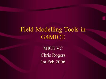 Field Modelling Tools in G4MICE MICE VC Chris Rogers 1st Feb 2006.