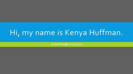 Hi, my name is Kenya Huffman.