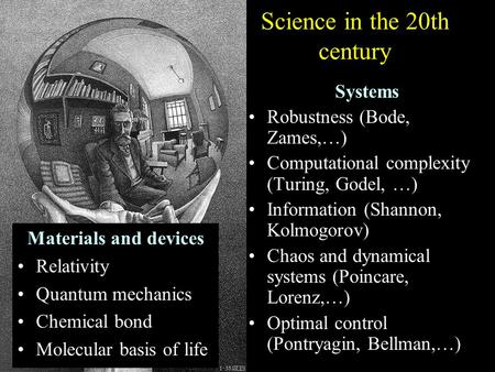 Science in the 20th century Materials and devices Relativity Quantum mechanics Chemical bond Molecular basis of life Systems Robustness (Bode, Zames,…)