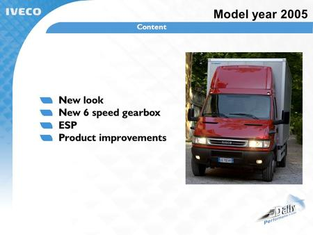 New look New 6 speed gearbox ESP Product improvements Model year 2005 Content.