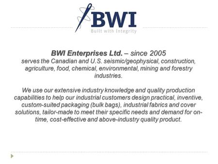 BWI Enterprises Ltd. – since 2005 serves the Canadian and U.S. seismic/geophysical, construction, agriculture, food, chemical, environmental, mining and.