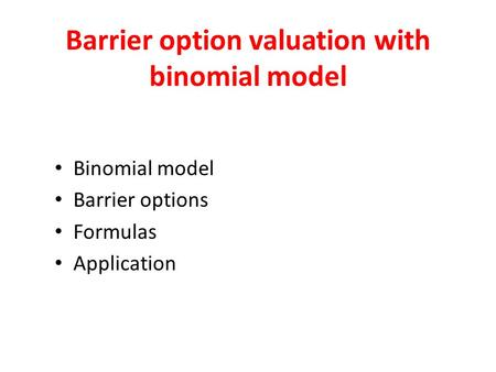 Barrier option valuation with binomial model Binomial model Barrier options Formulas Application.