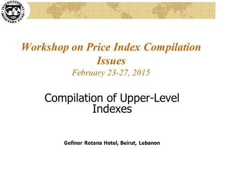 Workshop on Price Index Compilation Issues February 23-27, 2015
