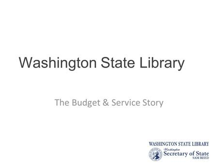 Washington State Library The Budget & Service Story.