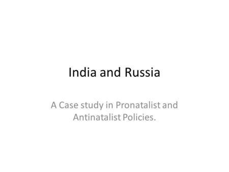 A Case study in Pronatalist and Antinatalist Policies.