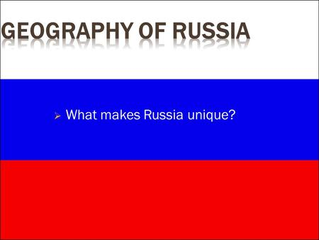  What makes Russia unique?.  Largest Country  6.6 million sq. miles  Longest Coastline  23,400 miles  Deepest Lake  Lake Baikal.