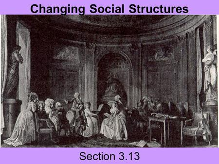 Section 3.13 Changing Social Structures. Questions to consider Describe the economic classes emerging in Europe in the early modern centuries. How did.