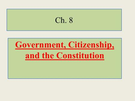Ch. 8 Government, Citizenship, and the Constitution.