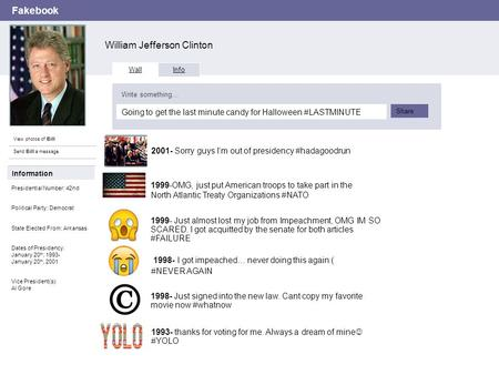Fakebook William Jefferson Clinton View photos of Bill Send Bill a message Wall Info Going to get the last minute candy for Halloween #LASTMINUTE Write.