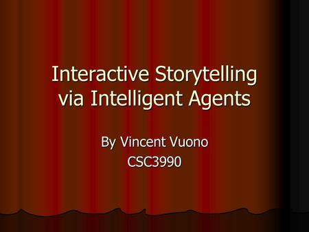 Interactive Storytelling via Intelligent Agents By Vincent Vuono CSC3990.
