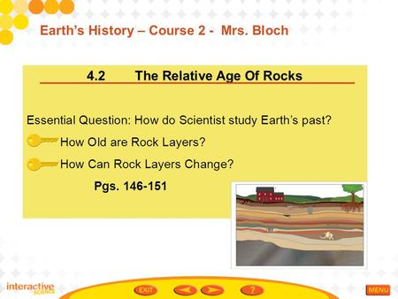 4.2 The Relative Age Of Rocks Essential Question: How do Scientist study Earth's past? How Old are Rock Layers? How Can Rock Layers Change? Pgs. 146-151.