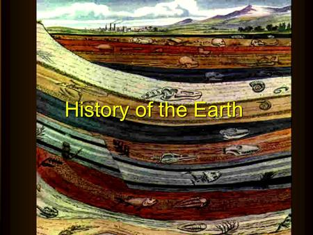 Geological events that occurred long ago can be arranged in the relative order in which they occurred. History of the Earth.