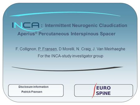 : Intermittent Neurogenic Claudication Aperius ® Percutaneous Interspinous Spacer F. Collignon, P. Fransen, D Morelli, N. Craig, J. Van Meirhaeghe For.