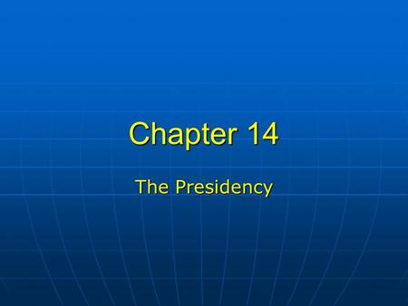 Chapter 14 The Presidency. I.Presidents <strong>and</strong> <strong>prime</strong> <strong>ministers</strong> A.Characteristics <strong>of</strong> parliaments A.Characteristics <strong>of</strong> parliaments 1.Chief executive is the.