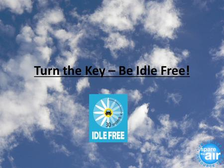 Turn the Key – Be Idle Free!. When sitting in your car for more than 30 seconds, turning the key can… help kids breathe easier save money reduce air pollution.