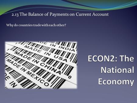 2.13 The Balance of Payments on <strong>Current</strong> <strong>Account</strong> Why do countries trade with each other?