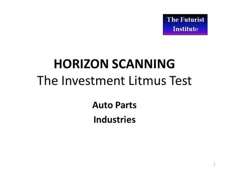 HORIZON SCANNING The Investment Litmus Test Auto Parts Industries 1.