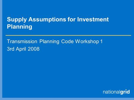Supply Assumptions for Investment Planning Transmission Planning Code Workshop 1 3rd April 2008.