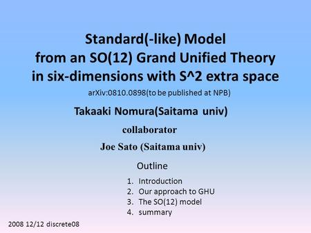Standard(-like) Model from an SO(12) Grand Unified Theory in six-dimensions with S^2 extra space Takaaki Nomura(Saitama univ) collaborator Joe Sato (Saitama.
