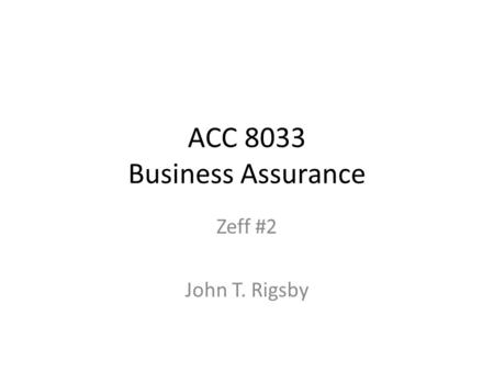 ACC 8033 Business Assurance Zeff #2 John T. Rigsby.