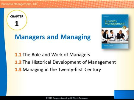 ©2013 Cengage Learning. All Rights Reserved. Business Management, 13e Managers and Managing 1.1 1.1 The Role and Work of Managers 1.2 1.2 The Historical.