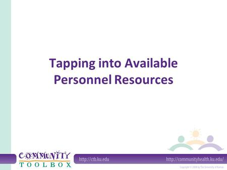 Tapping into Available Personnel Resources. What Do We Mean by Available Personnel Resources? People who are already doing, or could do, the job you want.