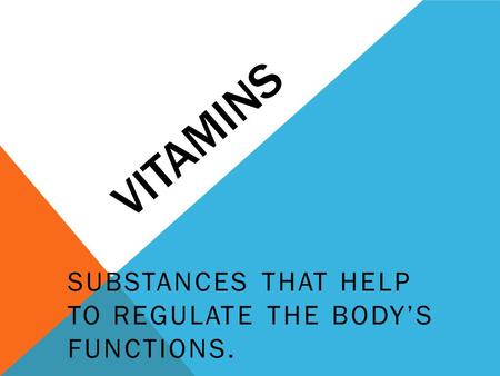 VITAMINS SUBSTANCES THAT HELP TO REGULATE THE BODY'S FUNCTIONS.