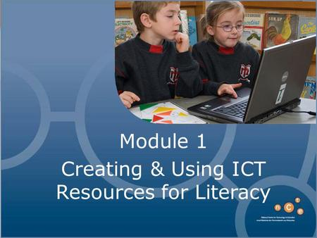 Module 1 Creating & Using ICT Resources for Literacy.