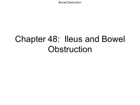Bowel Obstruction Chapter 48: Ileus and Bowel Obstruction.