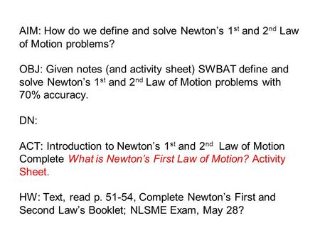 AIM: How do we define and solve Newton's 1 st and 2 nd Law of Motion problems? OBJ: Given notes (and activity sheet) SWBAT define and solve Newton's 1.