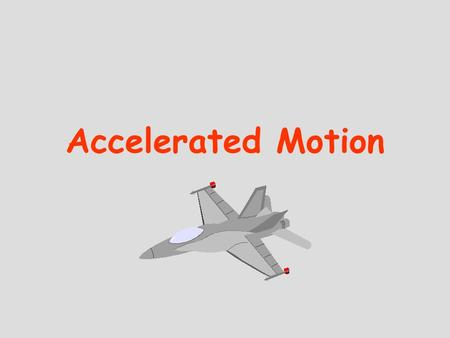 Accelerated Motion. is changing either the speed or direction, or both, of motion. Acceleration is the rate of change of velocity, in other words, how.