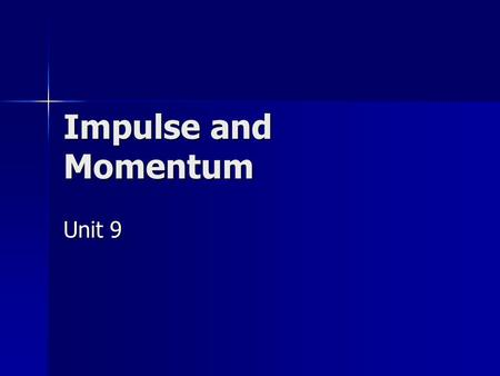 Impulse and Momentum Unit 9. Impulse Application of force during a small amount of time Application of force during a small amount of time Applies to.