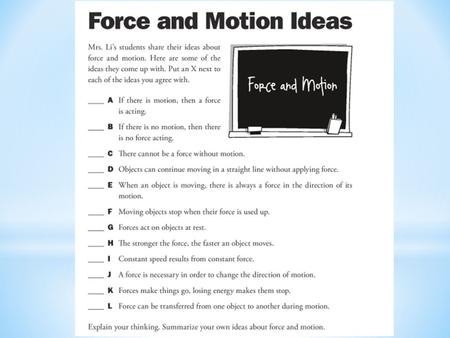 Force and Motion The only correct statements are D, G, and J! D shows Newton's 1 st Law of Motion G shows an example of balanced forces J shows Newton's.