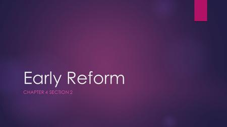 Early Reform CHAPTER 4 SECTION 2. Reforming Education  Why started:  Expanding education would help make decisions in a democracy;  Promote economic.