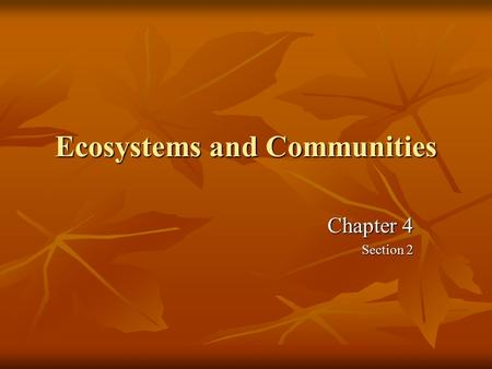 Ecosystems and Communities Chapter 4 Section 2. What Shapes an Ecosystem? Abiotic Factors Non-living parts of the environment such as rocks, the sun,