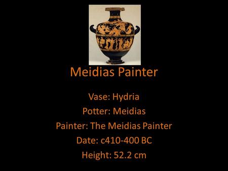 Meidias Painter Vase: Hydria Potter: Meidias Painter: The Meidias Painter Date: c410-400 BC Height: 52.2 cm.