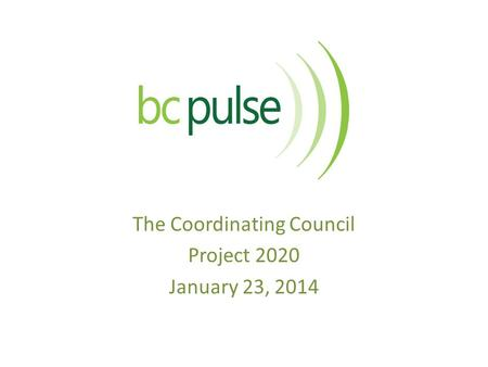 The Coordinating Council Project 2020 January 23, 2014.