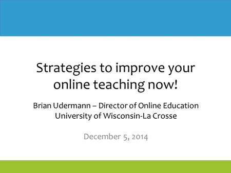 The Sloan Consortium ● www.sloanconsortium.org Strategies to improve your online teaching now! Brian Udermann – Director of Online Education University.