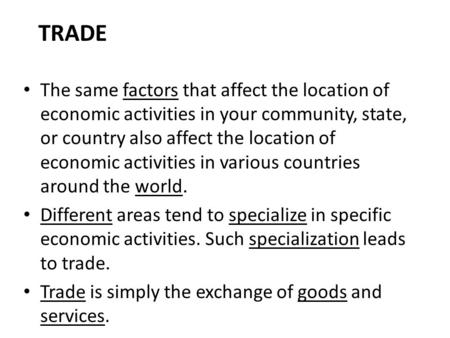TRADE The same factors that affect the location of economic activities in your community, state, or country also affect the location of economic activities.