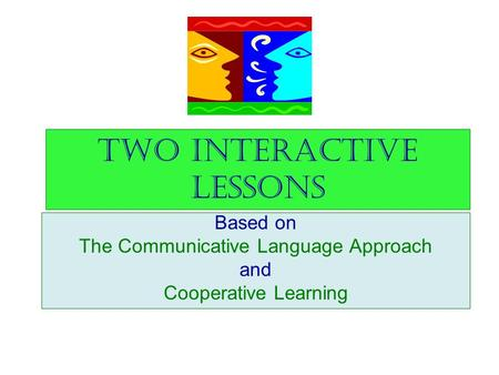 Two Interactive Lessons Based on The Communicative Language Approach and Cooperative Learning.