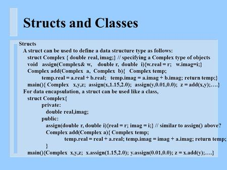 Structs and Classes Structs A struct can be used to define a data structure type as follows: struct Complex { double real, imag;} // specifying a Complex.