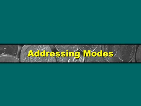 Addressing Modes. Addressing Mode The data is referred as operand. The operands may be contained in registers, memory or I/O ports, within the instruction.