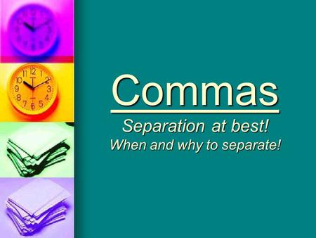 Commas Separation at best! When and why to separate!