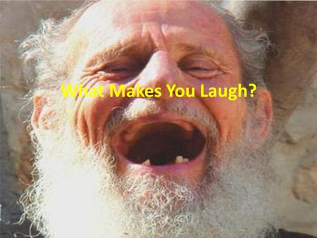 What Makes You Laugh?. 1. Exaggeration may be applied to physical, mental, or personal characteristics or situations.