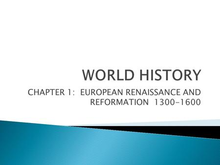 CHAPTER 1: EUROPEAN RENAISSANCE AND REFORMATION 1300-1600.