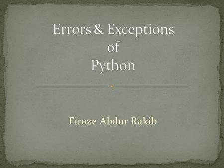 Firoze Abdur Rakib. Syntax errors, also known as parsing errors, are perhaps the most common kind of error you encounter while you are still learning.