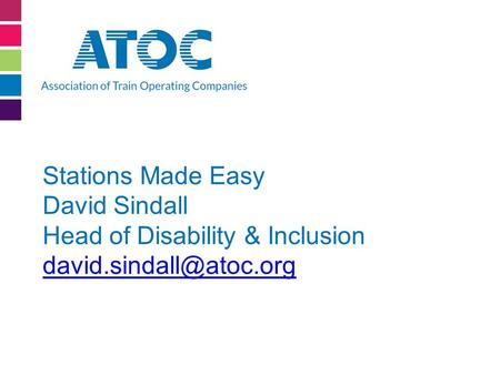 Stations Made Easy David Sindall Head of Disability & Inclusion