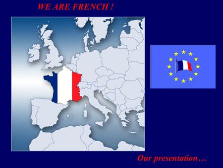 WE ARE FRENCH ! Our presentation…. THE FRENCH TEENAGERS !