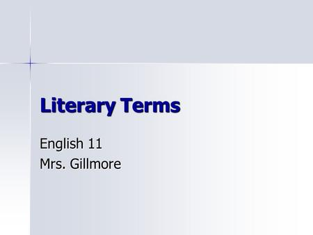 Literary Terms English 11 Mrs. Gillmore. Acrostics A kind of word puzzle sometimes used as a teaching tool in vocabulary development in which lines of.